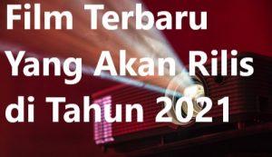 Film Terbaru Yang Akan Rilis di Tahun 2021