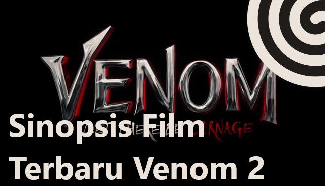Sinopsis Film Terbaru Venom 2