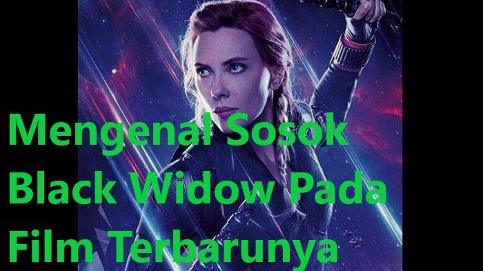 Mengenal Sosok Black Widow Pada Film Terbarunya
