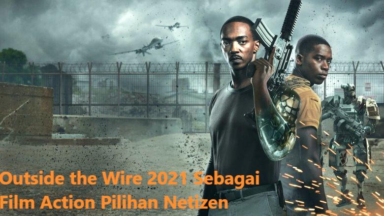 Outside the Wire 2021 Sebagai Film Action Pilihan Netizen