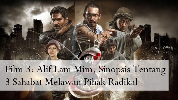 Film 3: Alif Lam Mim, Sinopsis Tentang 3 Sahabat Melawan Pihak Radikal